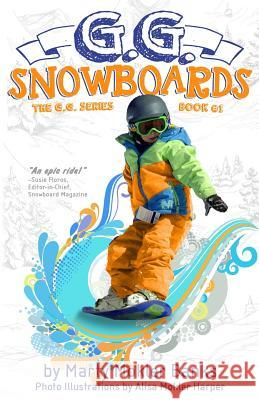 G.G. Snowboards: (the G.G. Series, Book #1) Marty Mokler Banks Alisa Mokler Harper 9781482638653