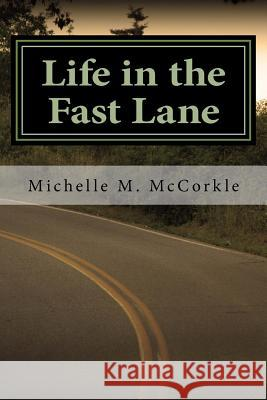 Life in the Fast Lane: Part of the Fast Lane Series Michelle M. McCorkle 9781482670509