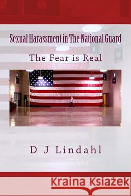 Sexual Harassment in the National Guard: The Fear Is Real D. J. Lindahl 9781482694758