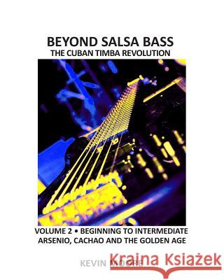 Beyond Salsa Bass: The Cuban Timba Revolution - Latin Bass for Beginners Kevin Moore 9781482729429