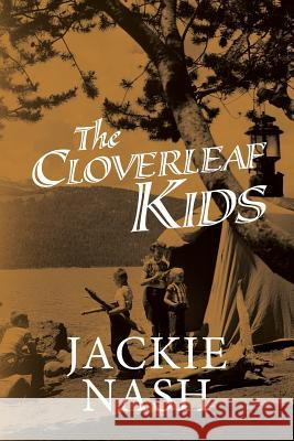 Cloverleaf Kids: Kids and Adults Alike Will Enjoy These Hilarious Stories and Antics of Me, My Siblings and Our Friends Growing Up in a Jackie Nash 9781482737257