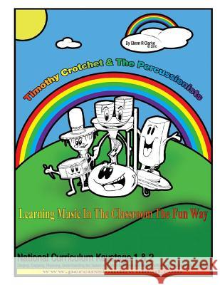 Timothy Crotchet & the Percussionists: Class Tutor Book Glenn R. Clarke 9781482752649 Createspace