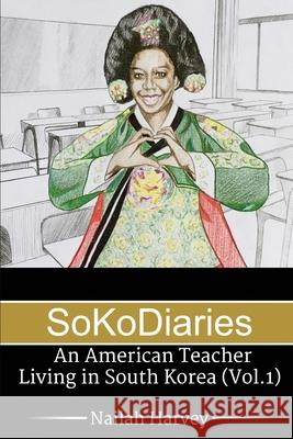 Sokodiaries: An American Teacher Living in South Korea Nailah Harvey 9781482762013 Createspace Independent Publishing Platform