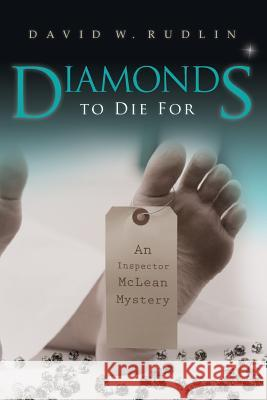 Diamonds to Die for: An Inspector McLean Mystery David W. Rudlin 9781482796582