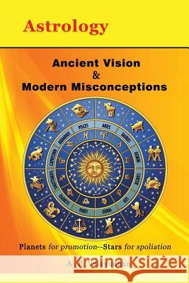 Ancient Vision & Modern Misconceptions: Planets for Promotion--Stars for Spoliation A P Velayudhan   9781482859539 Partridge India