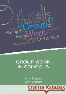Group Work in Schools John C. Dagley Erin M. English 9781483332239
