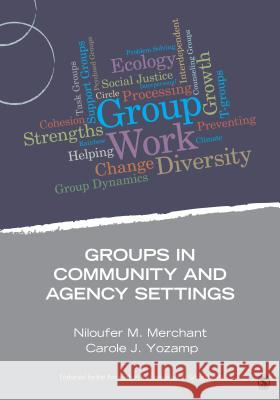 Groups in Community and Agency Settings Niloufer M. Merchant Carole J. Yozamp 9781483332246