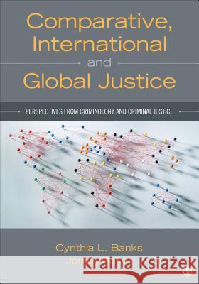 Comparative, International, and Global Justice: Perspectives from Criminology and Criminal Justice Cynthia (Cyndi) L. Banks Denis William James Baker 9781483332383