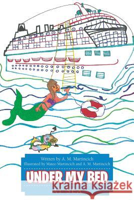 Under My Bed: At Sea A M Martincich   9781483408002 Lulu Publishing Services
