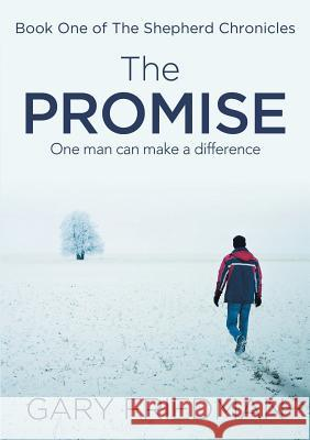 The Promise: Book One of the Shepherd Chronicles Gary, D. Friedman 9781483447391 Lulu Publishing Services