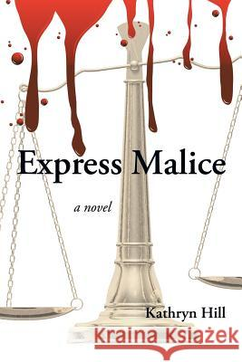 Express Malice Kathryn Hill 9781483617862
