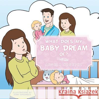What Does My Baby Dream Of? Angela Arnephy 9781483629759
