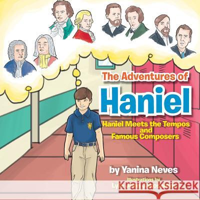 The Adventures of Haniel: Haniel Meets the Tempos and Famous Composers Yanina Neves 9781483649405