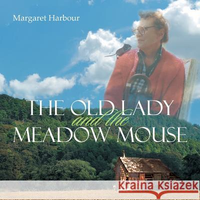 The Old Lady and the Meadow Mouse Margaret Harbour 9781483661247