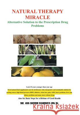 Natural Therapy Miracle : Alternative Solution to the Prescription Drug Problems Dr Ojo Joseph Bamidel 9781483671406