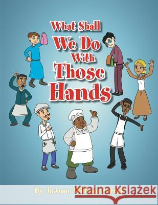 What Shall We Do with Those Hands Joanne Williams Carryl 9781483677934