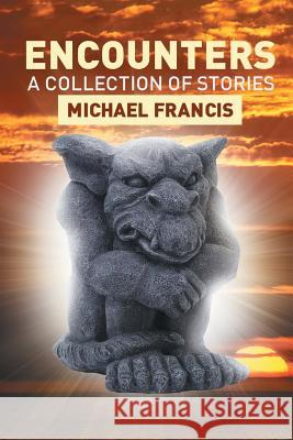 Encounters : A Collection of Stories Michael Francis 9781483684338
