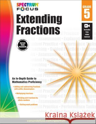Spectrum Extending Fractions, Grade 5 Spectrum                                 Carson-Dellosa Publishing 9781483824246