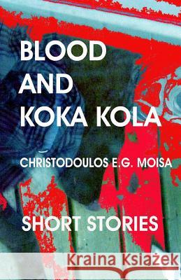 Blood and Koka Kola MR Christodoulos E. G. Moisa 9781483911298