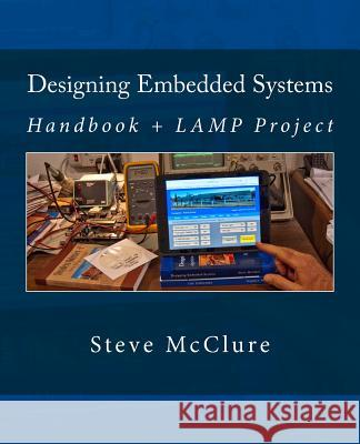Designing Embedded Systems: Handbook + Lamp Project Steve McClure 9781483916231