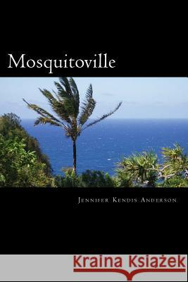 Mosquitoville Jennifer Kendis Anderson 9781483942384