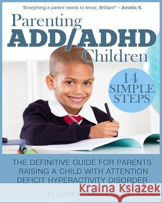 Parenting ADD/ADHD Children: Step-By-Step Guide for Parents Raising a Child with Attention Deficit Hyperactivity Disorder Elizabeth Miles 9781483967950