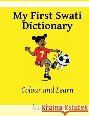 My First Swati Dictionary: Colour and Learn Kasahorow 9781484013014