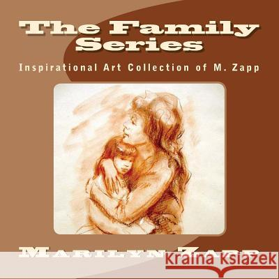 The Family Series: Inspirational Art Collection of M. Zapp Marilyn Zapp Marilyn Zapp Ed Scofiel 9781484030202