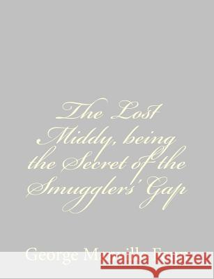 The Lost Middy, Being the Secret of the Smugglers' Gap George Manville Fenn 9781484035085