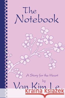 The Notebook: A Story for the Heart Van Kim Le 9781484054338
