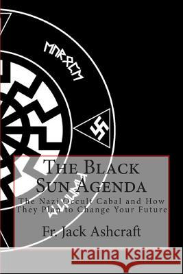 The Black Sun Agenda Fr Jack Ashcraft 9781484064634