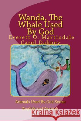Wanda, the Whale Used by God: Children's Bedtime Bible Story Book Four Carol Dabney Everett O. Martindale 9781484095522