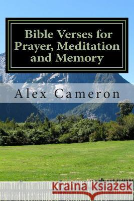 Bible Verses for Prayer, Meditation and Memory Alex Cameron 9781484109649