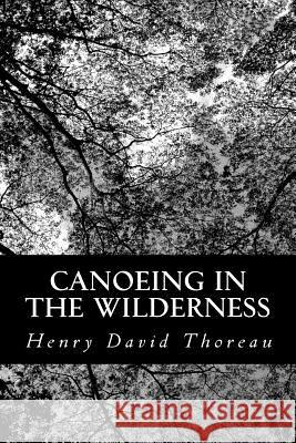 Canoeing in the Wilderness Henry David Thoreau 9781484134979