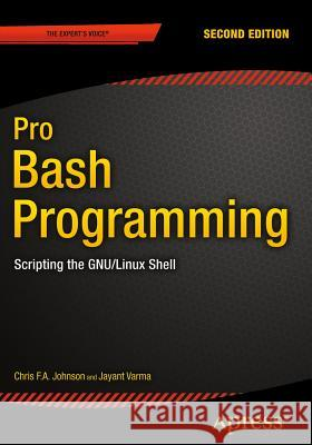 Pro Bash Programming, Second Edition: Scripting the Gnu/Linux Shell  9781484201220