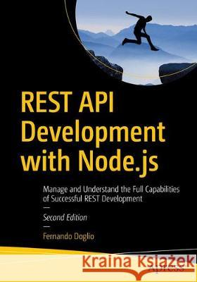 Rest API Development with Node.Js: Manage and Understand the Full Capabilities of Successful Rest Development Fernando Doglio 9781484237144 Apress