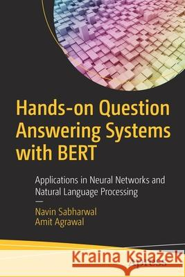 Hands-On Question Answering Systems with Bert: Applications in Neural Networks and Natural Language Processing Navin Sabharwal Amit Agrawal 9781484266632 Apress