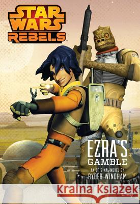 Star Wars Rebels Ezra's Gamble Disney Book Group 9781484702727