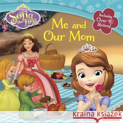 Sofia the First Me and Our Mom Disney Book Group                        Catherine Hapka Disney Storybook Art Team 9781484706886
