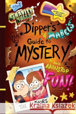Gravity Falls Dipper's and Mabel's Guide to Mystery and Nonstop Fun! Disney Book Group 9781484710807