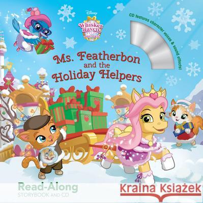 Whisker Haven Tales with the Palace Pets: Ms. Featherbon and the Holiday Helpers [With Audio CD] Disney Storybook Art Team 9781484747094