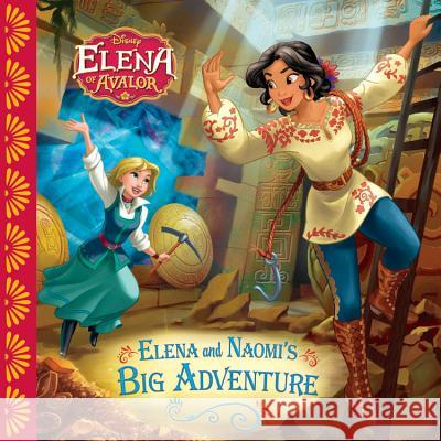 Elena of Avalor: Elena and Naomi's Big Adventure Disney Book Group                        Disney Storybook Art Team 9781484774939