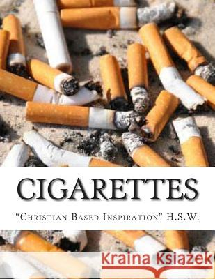 Cigarettes: Christian Based Inspiration H. S. W 9781484848562 Createspace