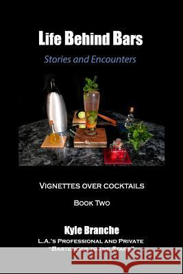 Life Behind Bars - Book Two: Stories and Encounters: Vignettes Over Cocktails Kyle Branche 9781484881866