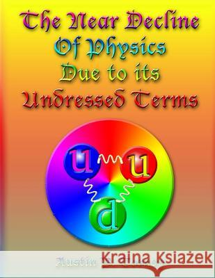 The Near Decline in Physics Due to Its Undressed Terms Austin P. Torney 9781484888452
