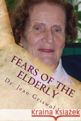 Fears of the Elderly Dr Jean C. Griswold 9781484912898
