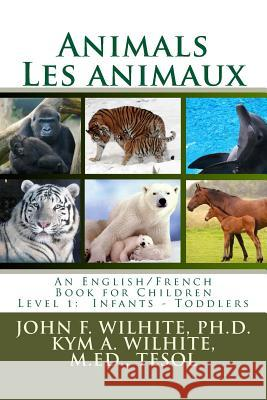 Animals/Les Animaux Level 1: English/French Juvenile Nonfiction John F. Wilhit 9781484934968