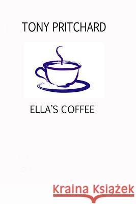 Ella's Coffee MR Tony Pritchard Tony Pritchard 9781484947265