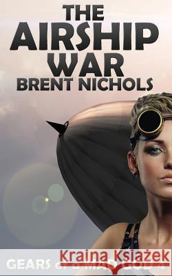 The Airship War Brent Nichols 9781484965917
