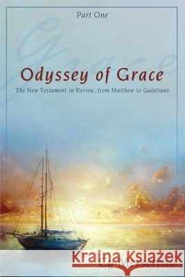 Odyssey of Grace: The New Testament in Review, from Matthew to Galatians Cy (cyril) Mersereau 9781486600007